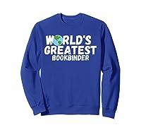 World's Greatest Bookbinder Gift Shirts Sweatshirt Royal Blue