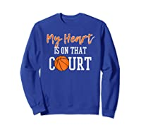 My Heart Is On That Court Basketball T-shirt Sweatshirt Royal Blue