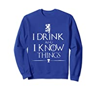 That's What I Do, I Drink And I Know Things Shirts Sweatshirt Royal Blue