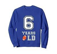 6 Years Old Football Birthday 6th Birthday Gift Shirts Sweatshirt Royal Blue