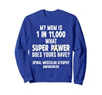 Awareness Mom Spinal Muscular Atrophy Warrior Shirts Sweatshirt Royal Blue