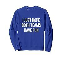 Hope Both Teams Have Fun Cute Gameday Football Shirts Sweatshirt Royal Blue