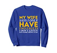 My Wife Says I Only Have Two Faults Funny Husband Shirts Sweatshirt Royal Blue