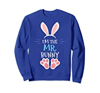 I'm The Mr. Bunny. Matching Family Happy Easter Day T-shirt Sweatshirt Royal Blue