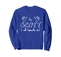 I\\\'m Scott - I Will Handle It! Funny Quote For Your Friend T-shirt Sweatshirt Royal Blue