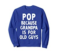 Pop Because Grandpa Is For Old Guys Funny Gift T-shirt T-shirt Sweatshirt Royal Blue