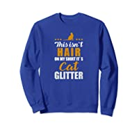 Funny Cat Quote T-shirt Gift For Kitten Catkin & Kitty Fans Sweatshirt Royal Blue