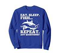 Eat Sleep Fish Repeat Any Question Gift Shirts Sweatshirt Royal Blue