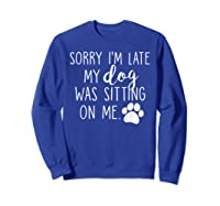 Sorry I'm Late My Dog Was Sitting On Me Shirts Sweatshirt Royal Blue
