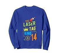 Laser Tag Gift King Is 14 Shirts Sweatshirt Royal Blue
