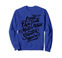 Entrepreneur Gift Create Your Own Path Shirts Sweatshirt Royal Blue