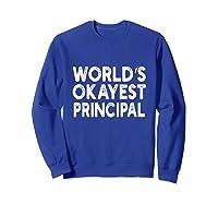 World's Okayest Principal Principal Shirts Sweatshirt Royal Blue