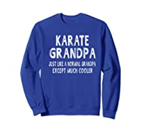 Karate Grandpa Father\\\'s Day Gifts Grandpa \\\'s T-shirt Sweatshirt Royal Blue
