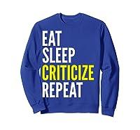 Critic Funny Gift Eat Sleep Criticize Repeat Shirts Sweatshirt Royal Blue