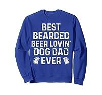 Best Bearded Beer Lovin Dog Dad Drinking Lover Gift Shirts Sweatshirt Royal Blue