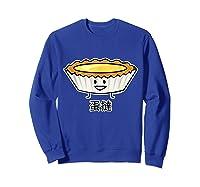 Happy Egg Tart Custard Crust Chinese Dessert Dim Sum T-shirt Sweatshirt Royal Blue