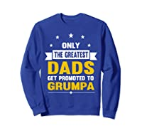 Family 365 The Greatest Dads Get Promoted To Grumpa Grandpa T-shirt Sweatshirt Royal Blue