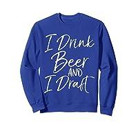 Drink Beer And Draf Funny Fantasy Football Shirts Sweatshirt Royal Blue