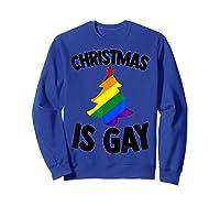 Christmas Tree Is Gay Holiday Vacation Gift T-shirt Sweatshirt Royal Blue