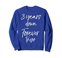 3rd Anniversary Gifts For Couples 3 Years Down Forever To Go Shirts Sweatshirt Royal Blue