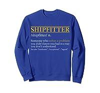 Funny Shipter Definition Birthday Or Christmas Gift Shirts Sweatshirt Royal Blue