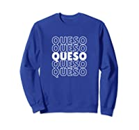 Funny Gift For Queso Lovers Repeated Word Queso Shirts Sweatshirt Royal Blue