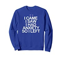 Came Saw Had Anxiety So Left Saying Mom Gift Heart Shirts Sweatshirt Royal Blue