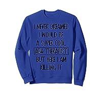 Therapis Behavior Therapy Autism Tea Gift Shirts Sweatshirt Royal Blue