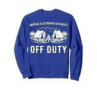 Camping Cardiac Electrophysiologist Off Duty Funny Camper Shirts Sweatshirt Royal Blue