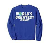 World's Greatest Chemist Gift Shirts Sweatshirt Royal Blue