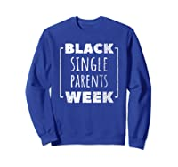 Black Single Parents Week T-shirt Sweatshirt Royal Blue