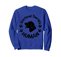Emotional Therapy Human For Dog Lovers Doggie Gifts Shirts Sweatshirt Royal Blue
