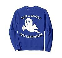 Not A Ghost Just Dead Inside T-shirt Sweatshirt Royal Blue