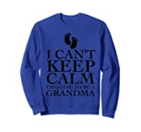 Can't Keep Calm I'm Going To Be A Grandma Funny Shirts Sweatshirt Royal Blue