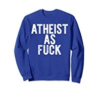 Atheist As Fuck T-shirt Funny Af Atheism Meme Gift Godless Sweatshirt Royal Blue