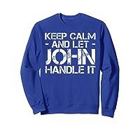 Let John Hle It Funny Birthday Gift Shirts Sweatshirt Royal Blue