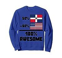 50 Dominican Republic 50 American 100 Awesome Funny Flag Shirts Sweatshirt Royal Blue