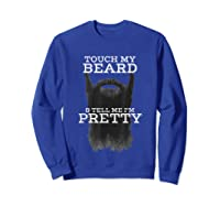 S Touch My Beard And Tell Me I'm Pretty Cool Funny T-shirt Sweatshirt Royal Blue