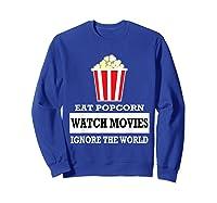 Eat Popcorn Watch Movies Ignore The World Movies Lovers Shirts Sweatshirt Royal Blue