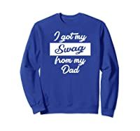 Got My Swag From My Dad Funny Vintage Text Shirts Sweatshirt Royal Blue