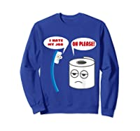 Funny I Hate My Job Oh Please Gift For Laughs Shirts Sweatshirt Royal Blue