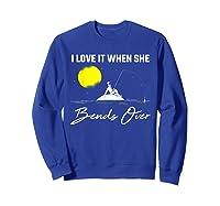 Fishing I Love It When She Bends Over Funny Fisherman Gift T-shirt Sweatshirt Royal Blue