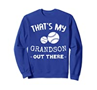 Baseball Grandma Grandpa That's My Grandson Out The Shirts Sweatshirt Royal Blue