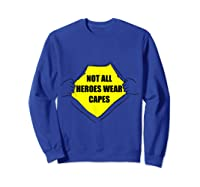 Not All Heroes Wear Capes For Dad Mom Essential Worker Shirts Sweatshirt Royal Blue