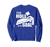Your Hole Is My Goal Cornhole Shirts Sweatshirt Royal Blue
