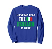 Have No R The Italian Is Here Italy Pride Funny Shirts Sweatshirt Royal Blue