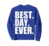 Best Day Ever Funny Sayings Event T-shirt Sweatshirt Royal Blue