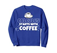Calculus Starts With Coffee Funny Gift Shirts Sweatshirt Royal Blue