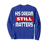 Martin Luther King Jr Day I Have A Dream T-shirt Sweatshirt Royal Blue
