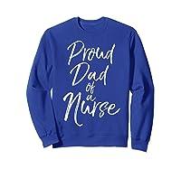 Proud Dad Of A Nurse Fun Cute Father Nursing Shirts Sweatshirt Royal Blue